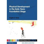 Physical Development in the Early Years Foundation Stage by Angela D. Nurse