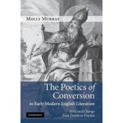 The Poetics of Conversion in Early Modern English Literature by Molly Murray