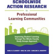 Schoolwide Action Research for Professional Learning Communities by Karl H. Clauset