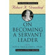 On Becoming a Servant Leader by Don M. Frick