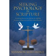 Seeking Psychology in Scripture: Translating Doctrine Into Tools for the Self-Help Treatment of Depression and Stress-Related Disorders by Shannon Martindale