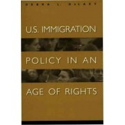 U.S.Immigration Policy in an Age of Rights by Debra L. Delaet