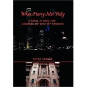 When Harry Met Vicky-A Fatal Attraction by Peter Craggs