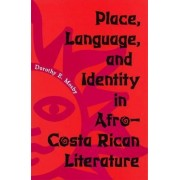 Place, Language and Identity in Afro-Costa Rican Literature by Dorothy E. Mosby