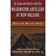 In Camp and Battle with the Washington Artillery of New Orleans by William Miller Owen