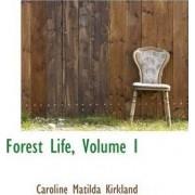 Forest Life, Volume I by Caroline Matilda Kirkland