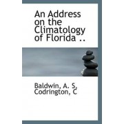 An Address on the Climatology of Florida .. by Baldwin A S