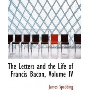 The Letters and the Life of Francis Bacon, Volume IV by James Spedding