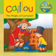 Caillou: The Magic of Compost by Sarah Margaret Johanson