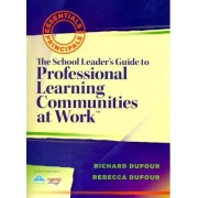 The School Leader's Guide to Professional Learning Communities at Work by Richard DuFour