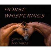 Horse Whisperings by Bob Tabor