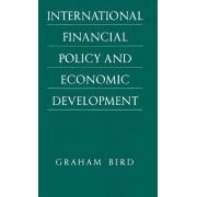 International Financial Policy and Economic Development by Graham Bird