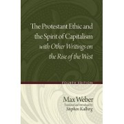 The Protestant Ethic and the Spirit of Capitalism with Other Writings on the Rise of the West by Max Weber