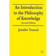 An Introduction to the Philosophy of Knowledge 1997 by Jennifer Trusted