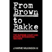 From Brown to Bakke by J. Harvie Wilkinson