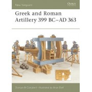 Greek and Roman Artillery 399 BC - AD 363 by Duncan B. Campbell