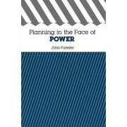 Planning in the Face of Power by John Forester