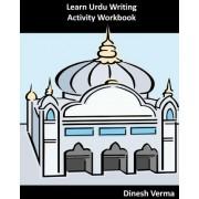 Learn Urdu Writing Activity Workbook by Dinesh Verma