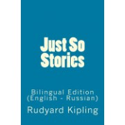 Just So Stories: Bilingual Edition (English - Russian)