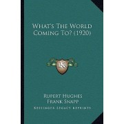 What's the World Coming To? (1920) What's the World Coming To? (1920) by Rupert Hughes