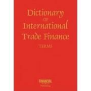 Dictionary of International Trade Finance by M.A. Hammett