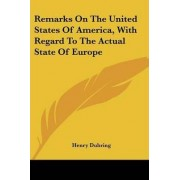 Remarks on the United States of America, with Regard to the Actual State of Europe by Henry Duhring
