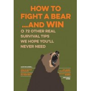 Uncle John's How to Fight a Bear and Win: And 50 Other Survival Tips You'll Hopefully Never Need