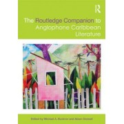 The Routledge Companion to Anglophone Caribbean Literature by Michael Andrew Bucknor
