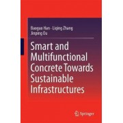 Smart and Multifunctional Concrete Towards Sustainable Infrastructures by Baoguo Han