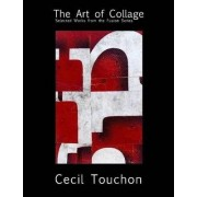 The Art of Collage - Selected Works on Paper by Cecil Touchon by Cecil Touchon