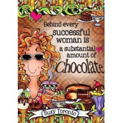 Behind Every Successful Woman Is a Substantial Amount of Chocolate by Suzy Toronto