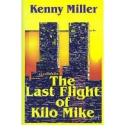 The Last Flight of Kilo Mike by Kenny Miller