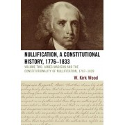 Nullification, A Constitutional History, 1776-1833: v. 2 by W. Kirk Wood