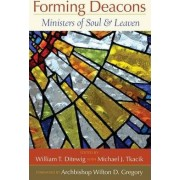 Forming Deacons by William T. Ditewig