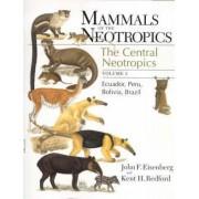 Mammals of the Neotropics: The Central Neotropics - Ecuador, Peru, Bolivia, Brazil v. 3 by Kent H. Redford