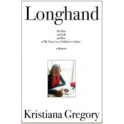 Longhand: The Rise & Fall & Rise of My Career as a Children's Book Author, a Memoir