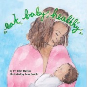Eat Baby, Healthy by Dr John Hutton