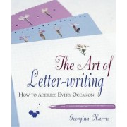 The Art of Letter Writing by Georgina Harris