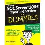 Microsoft SQL Server 2005 Reporting Services For Dummies by Mark Robinson