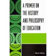 A Primer on the History and Philosophy of Education by Mark Mraz