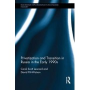 Privatization and Transition in Russia in the Early 1990s by Carol Scott Leonard