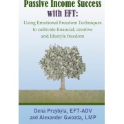 Passive Income Success with Eft by Dena A Przybyla
