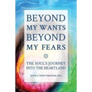 Beyond My Wants, Beyond My Fears: The Soul's Journey Into the Heartland