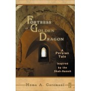 Fortress of the Golden Dragon by Homa A. Garemani