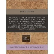 Nouueau Liure de Desseins Invente Et Dessine Par Jean Tijou ... = a New Booke of Drawings / Invented and Desined by John Tijou by Paul Van Somer