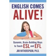 English Comes Alive! Dynamic, Brain-Building Ways to Teach ESL and Efl by Jim Witherspoon Ph D
