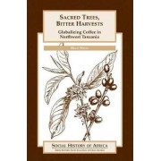 Sacred Trees, Bitter Harvests by Brad Weiss