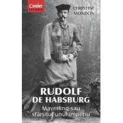 Rudolf De Habsburg - Mayerling Sau Sfarsitul Unui Imperiu - Christine Mondon