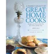 A Family Legacy of Great Home Cooks: Recipes and Stories from the R.N. Eaves Family Tree-1888 to 2015