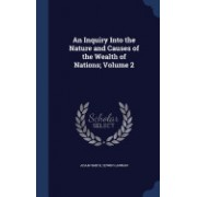An Inquiry Into the Nature and Causes of the Wealth of Nations; Volume 2